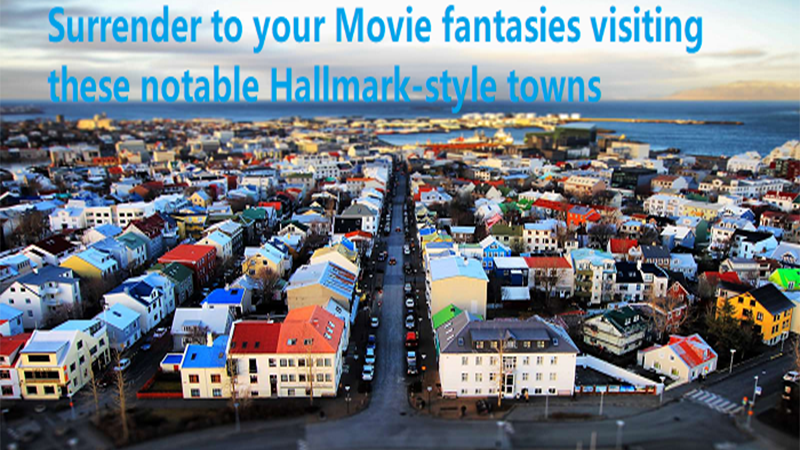 Surrender to your Movie fantasies visiting these notable Hallmark-style towns