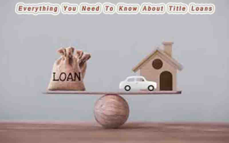 Everything You Need To Know About Title Loans