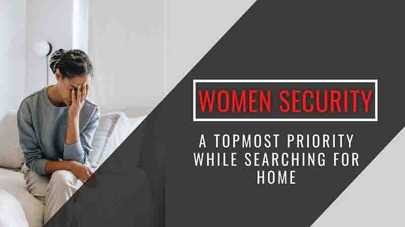 Searching for a Home? Women Security Precautions and Tips before finalizing your dream home