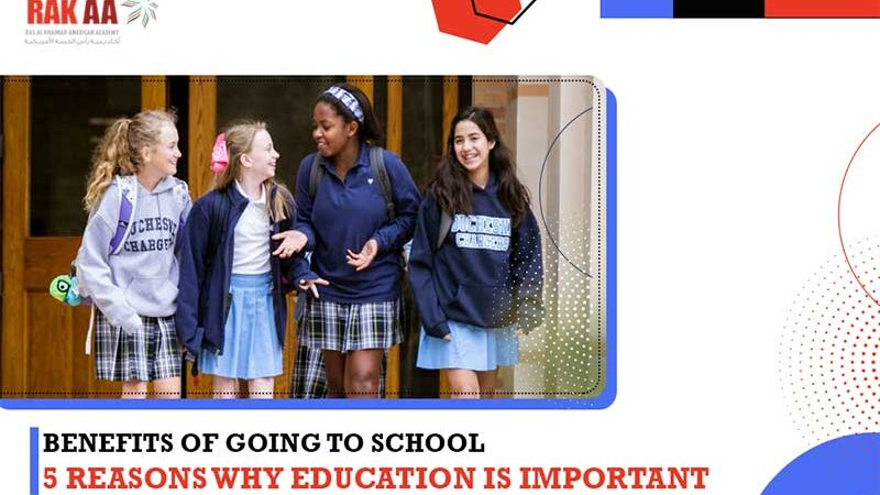 Benefits of Going to School- 5 Reasons Why Education is Important?