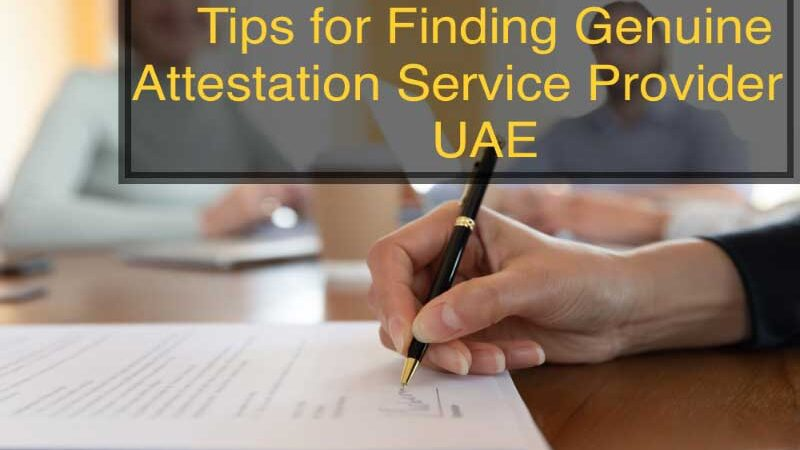 Tips for Finding Genuine Attestation Service Provider in UAE