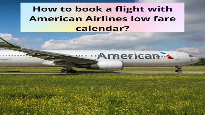 How to book a flight with American Airlines low fare calendar?