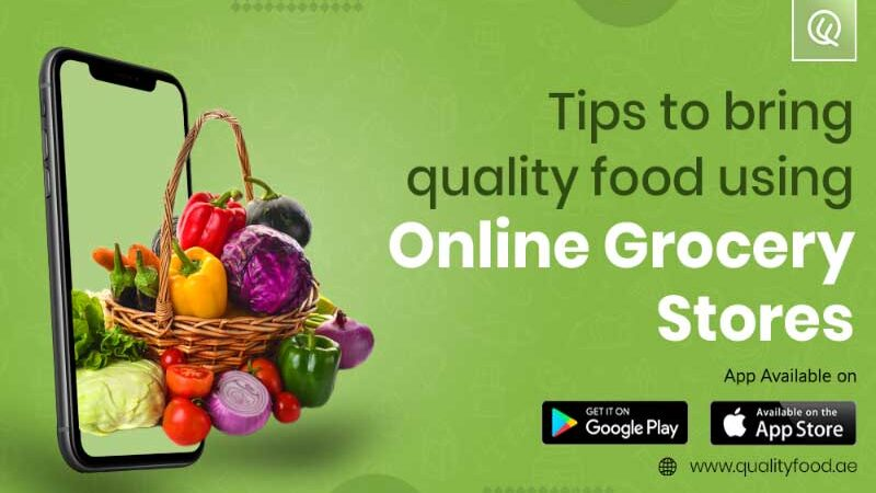 Tips to bring Quality Food using Online Grocery Stores